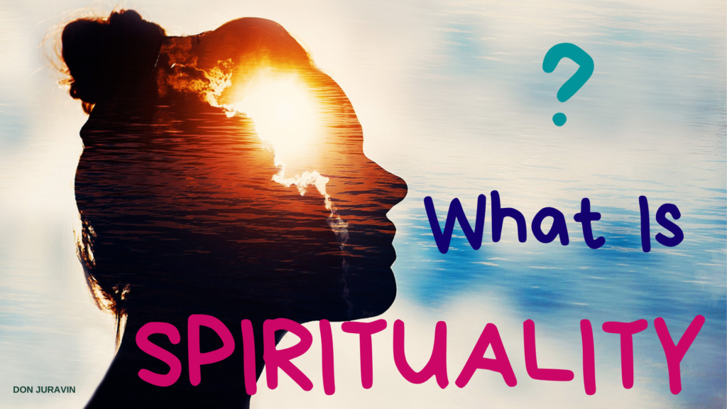 what is spirituality? Don Juravin explains