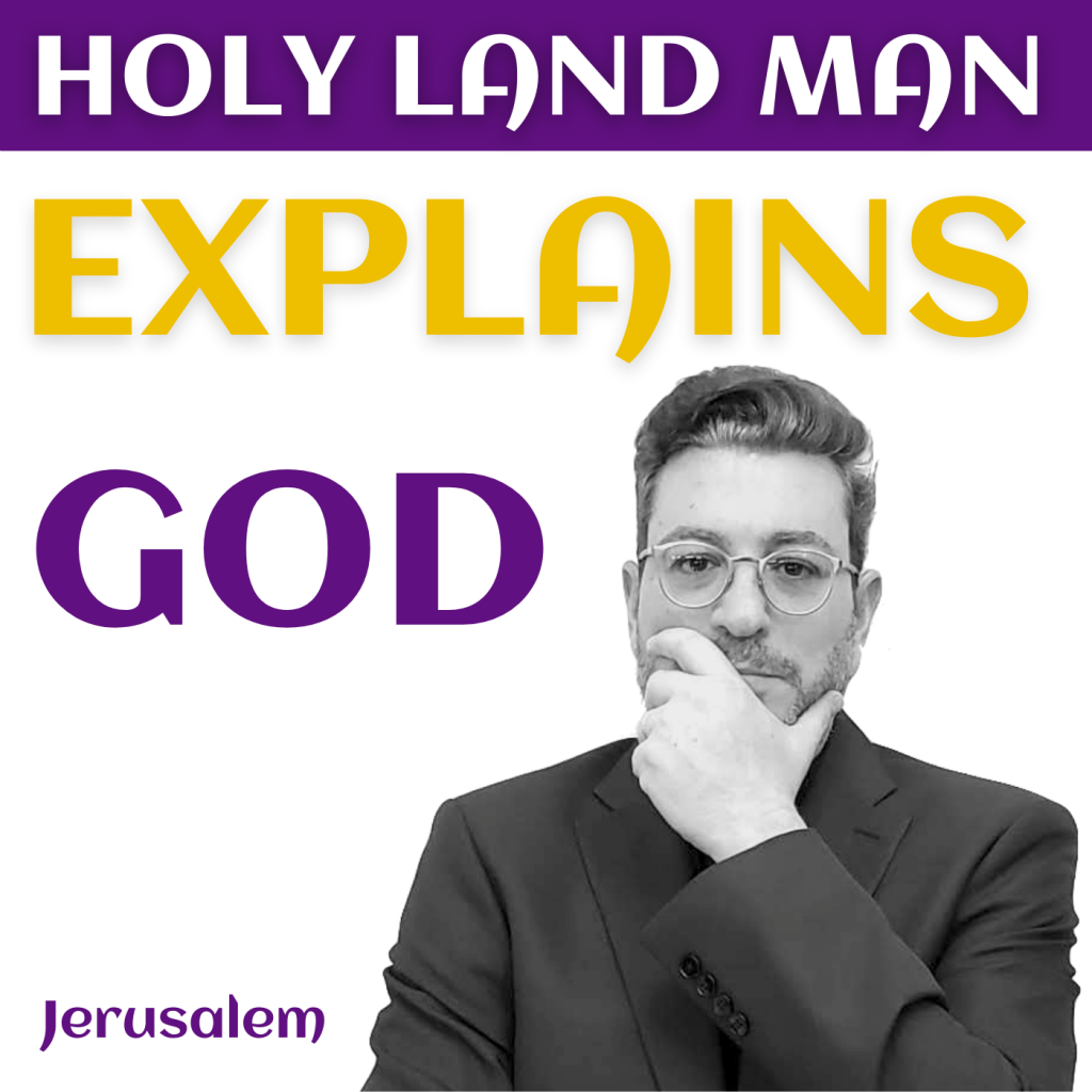 HOLY LAND MAN explains GOD